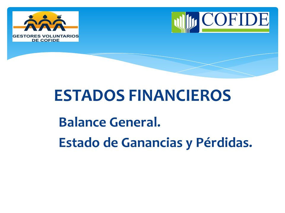 ESTADOS FINANCIEROS Balance General. Estado de Ganancias y Pérdidas.