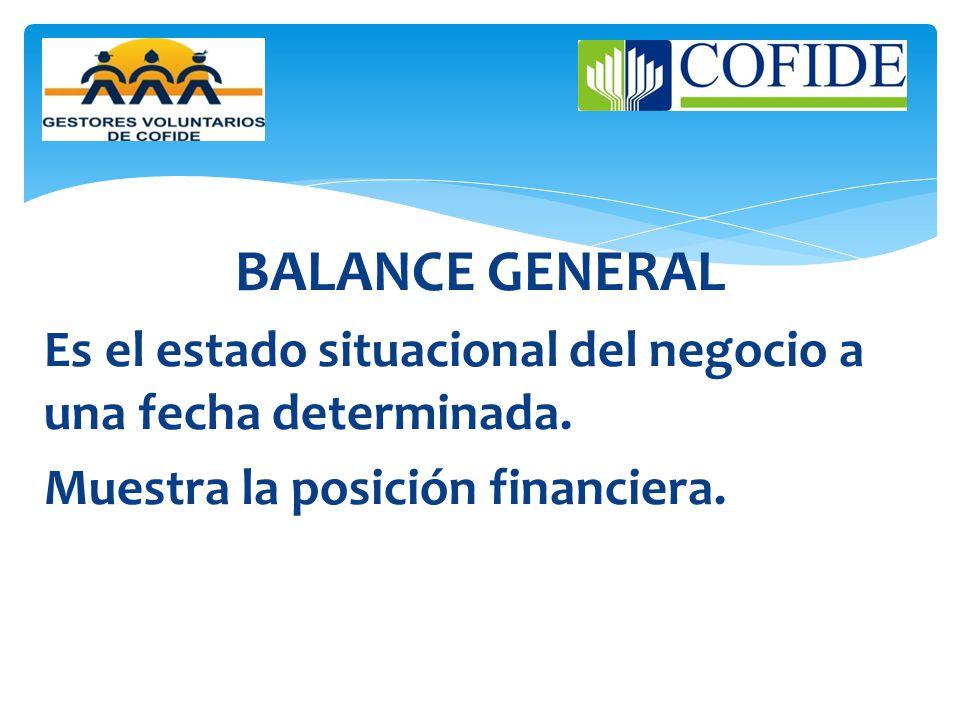 BALANCE GENERAL Es el estado situacional del negocio a una fecha determinada.