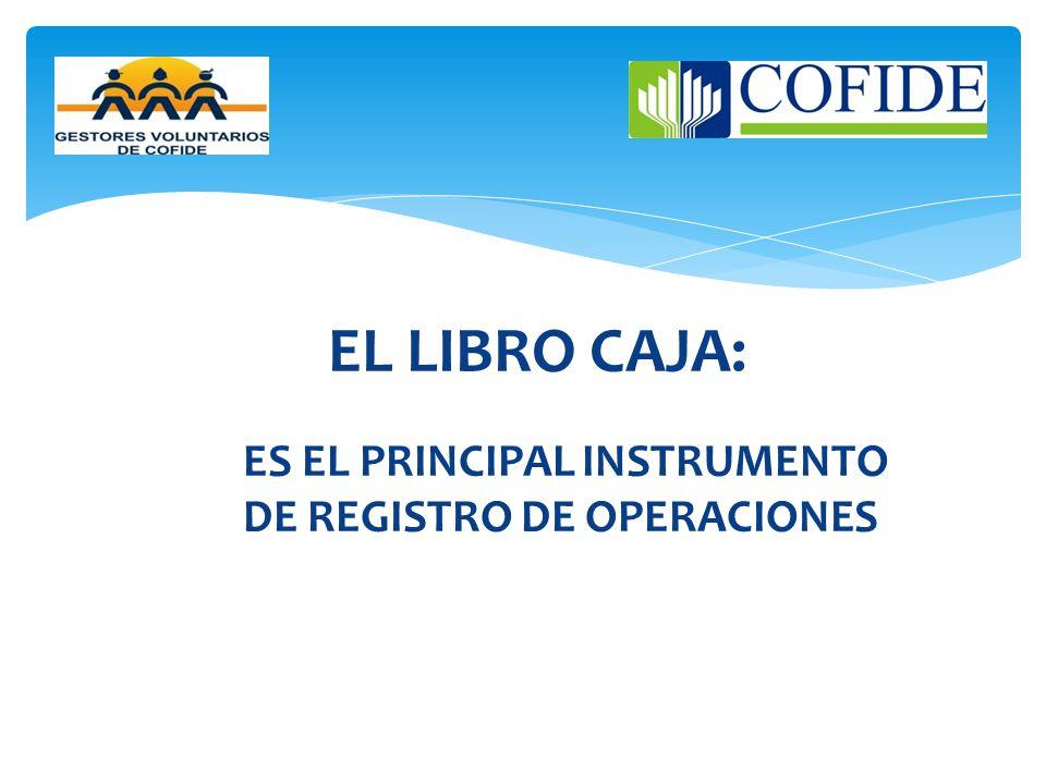 EL LIBRO CAJA: ES EL PRINCIPAL INSTRUMENTO DE REGISTRO DE OPERACIONES