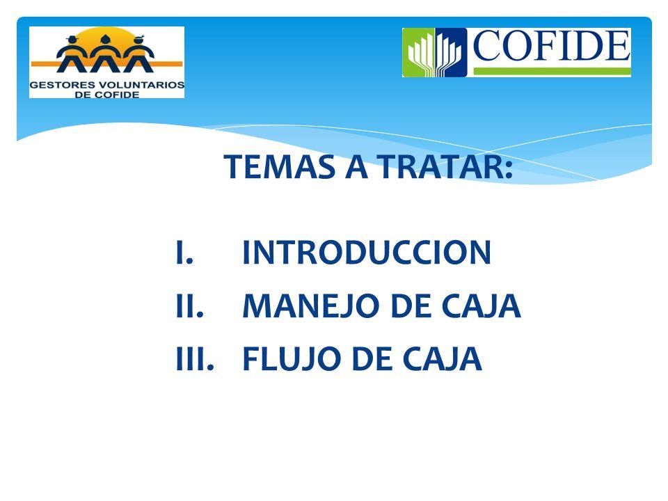 TEMAS A TRATAR: I. INTRODUCCION II. MANEJO DE CAJA III. FLUJO DE CAJA