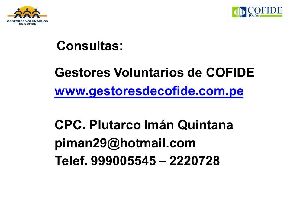 Consultas: Gestores Voluntarios de COFIDE. www.gestoresdecofide.com.pe. CPC. Plutarco Imán Quintana.