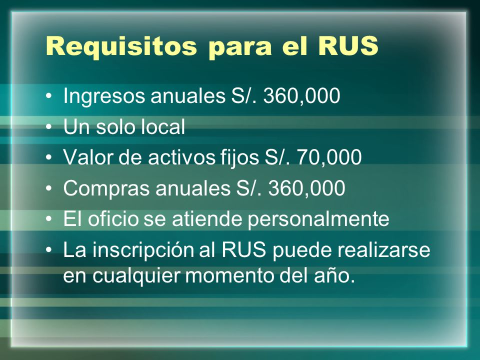 Requisitos para el RUS Ingresos anuales S/. 360,000 Un solo local