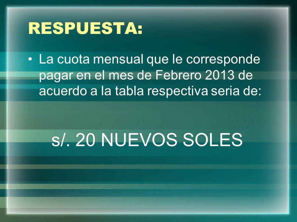 s/. 20 NUEVOS SOLES RESPUESTA: