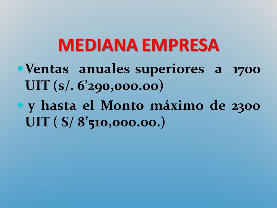 MEDIANA EMPRESA Ventas anuales superiores a 1700 UIT (s/.