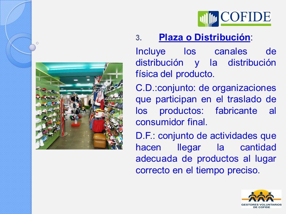 Plaza o Distribución: Incluye los canales de distribución y la distribución física del producto.