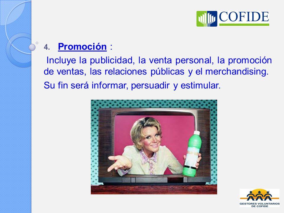 Promoción : Incluye la publicidad, la venta personal, la promoción de ventas, las relaciones públicas y el merchandising.