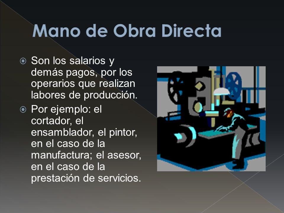 Mano de Obra Directa Son los salarios y demás pagos, por los operarios que realizan labores de producción.
