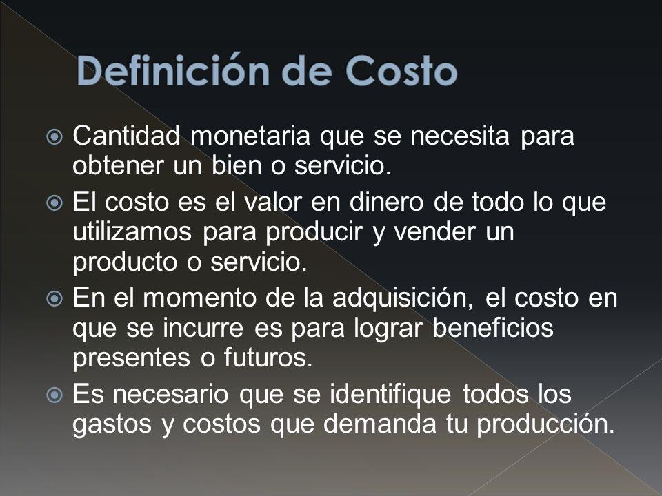 Definición de Costo Cantidad monetaria que se necesita para obtener un bien o servicio.
