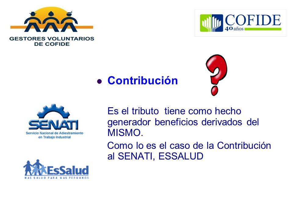 Contribución Es el tributo tiene como hecho generador beneficios derivados del MISMO.