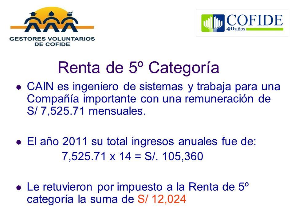 Renta de 5º Categoría CAIN es ingeniero de sistemas y trabaja para una Compañía importante con una remuneración de S/ 7,525.71 mensuales.