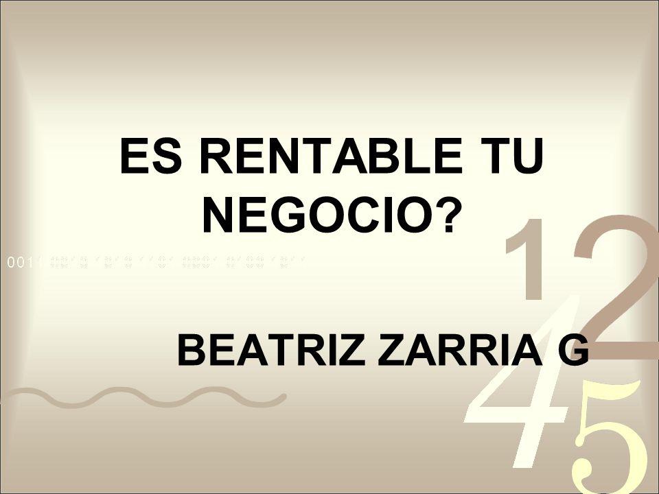ES RENTABLE TU NEGOCIO BEATRIZ ZARRIA G