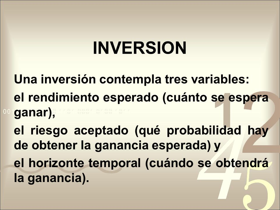 INVERSION Una inversión contempla tres variables: