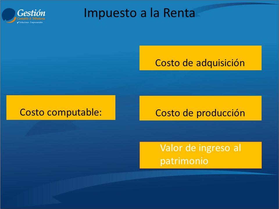 Impuesto a la Renta Costo de adquisición Costo computable: