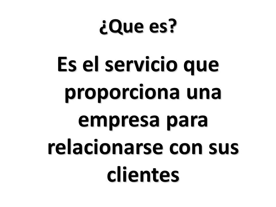 ¿Que es Es el servicio que proporciona una empresa para relacionarse con sus clientes
