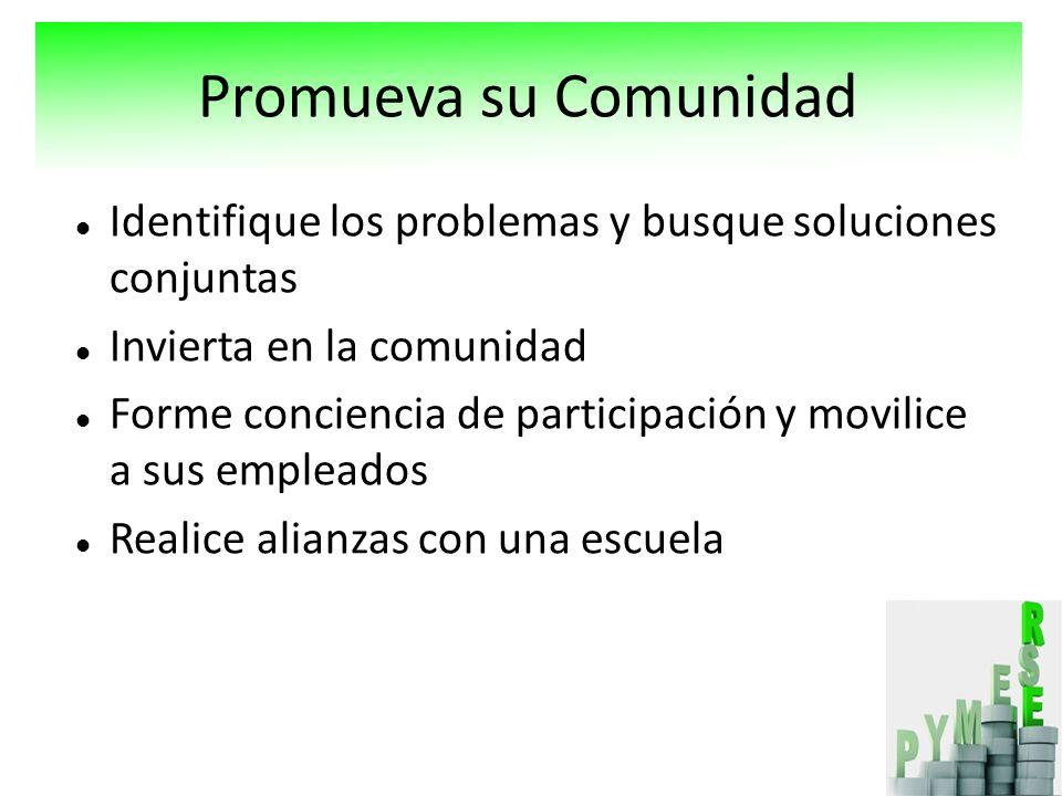 Promueva su Comunidad Identifique los problemas y busque soluciones conjuntas. Invierta en la comunidad.