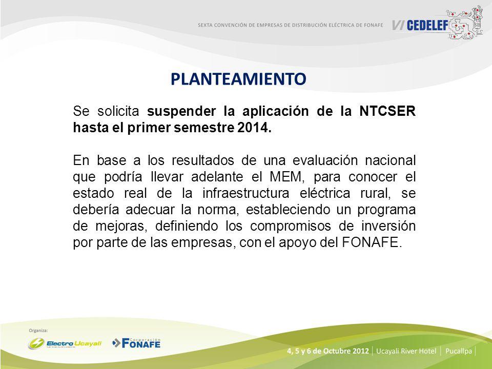 PLANTEAMIENTO Se solicita suspender la aplicación de la NTCSER hasta el primer semestre 2014.