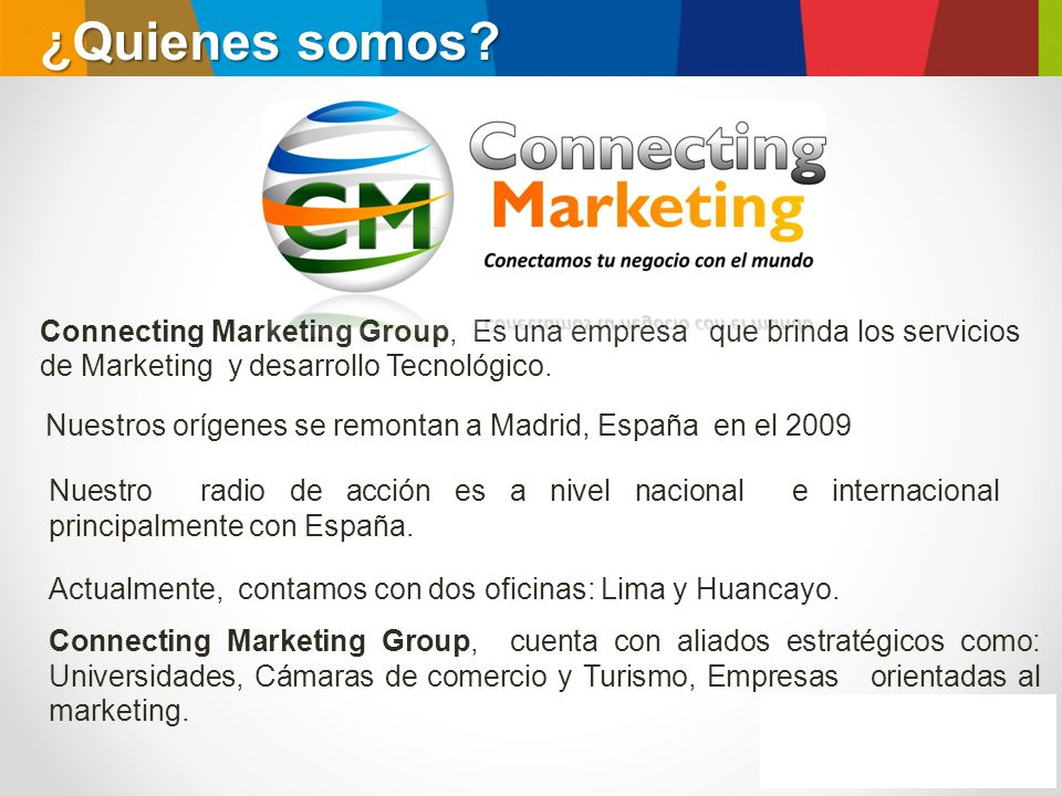 ¿Quienes somos Connecting Marketing Group, Es una empresa que brinda los servicios de Marketing y desarrollo Tecnológico.