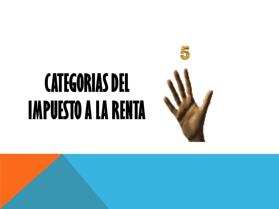 CATEGORIAS DEL IMPUESTO A LA RENTA
