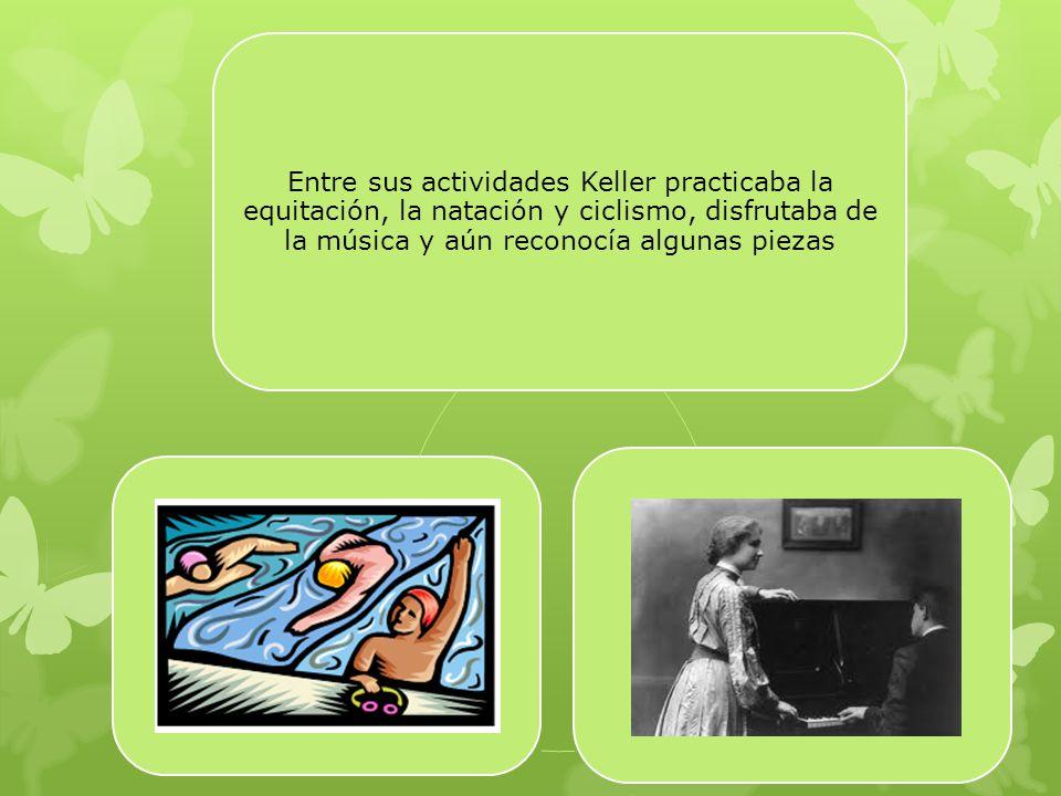 Entre sus actividades Keller practicaba la equitación, la natación y ciclismo, disfrutaba de la música y aún reconocía algunas piezas
