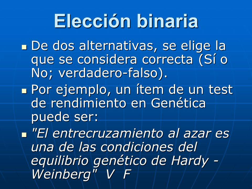 Elección binaria De dos alternativas, se elige la que se considera correcta (Sí o No; verdadero-falso).