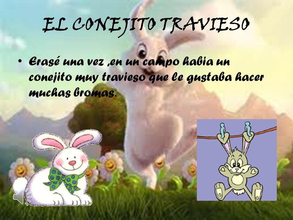 EL CONEJITO TRAVIESO Erasé una vez ,en un campo habia un conejito muy travieso que le gustaba hacer muchas bromas.