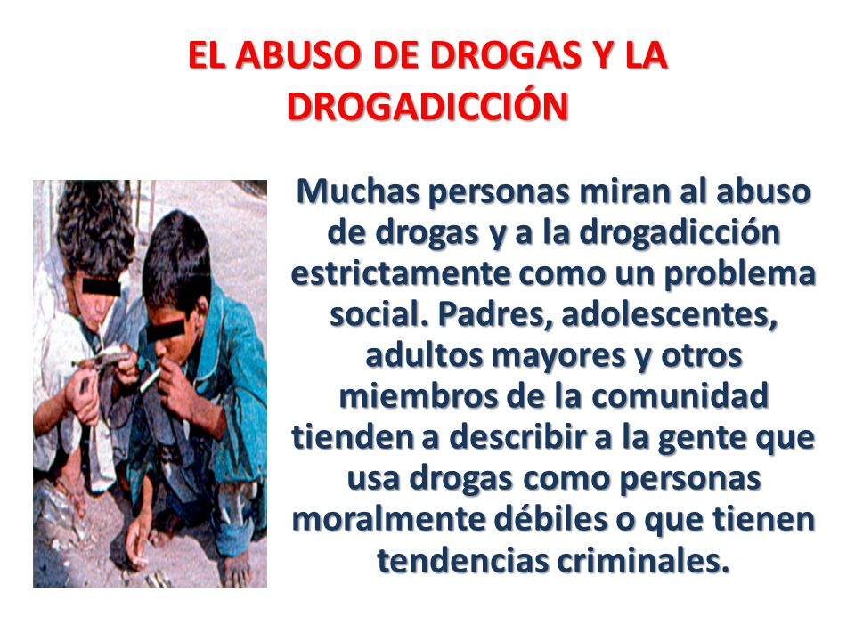 EL ABUSO DE DROGAS Y LA DROGADICCIÓN