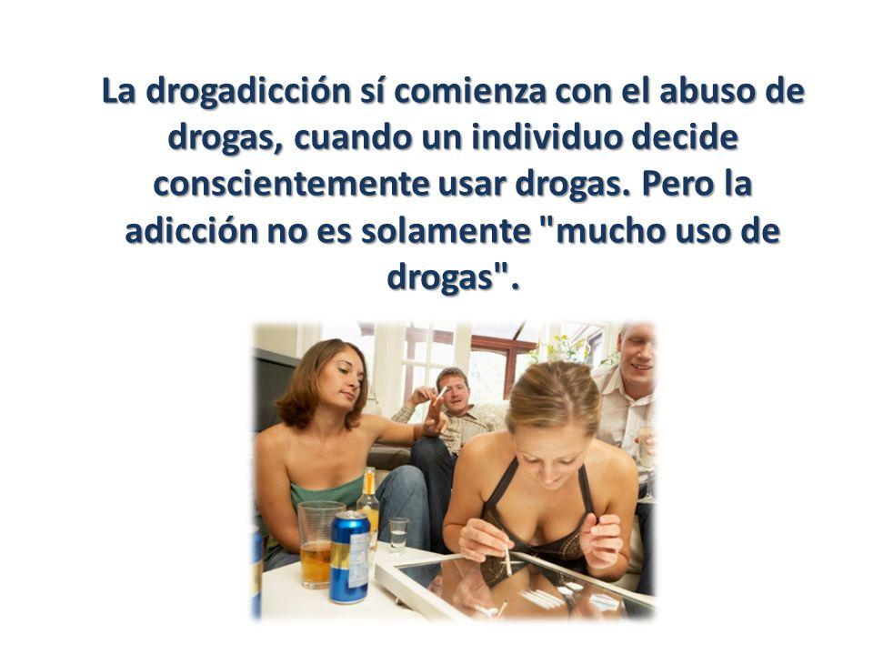La drogadicción sí comienza con el abuso de drogas, cuando un individuo decide conscientemente usar drogas.