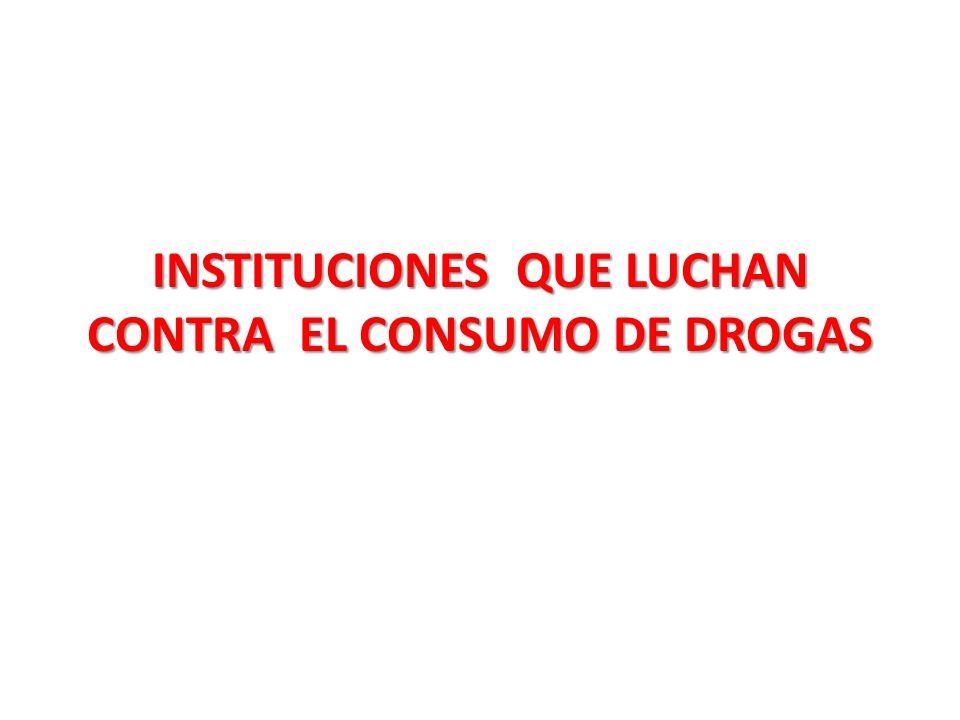 INSTITUCIONES QUE LUCHAN CONTRA EL CONSUMO DE DROGAS