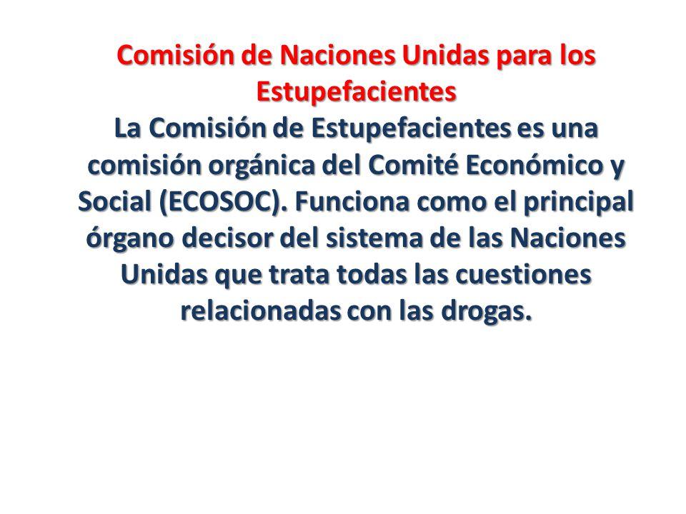 Comisión de Naciones Unidas para los Estupefacientes La Comisión de Estupefacientes es una comisión orgánica del Comité Económico y Social (ECOSOC).