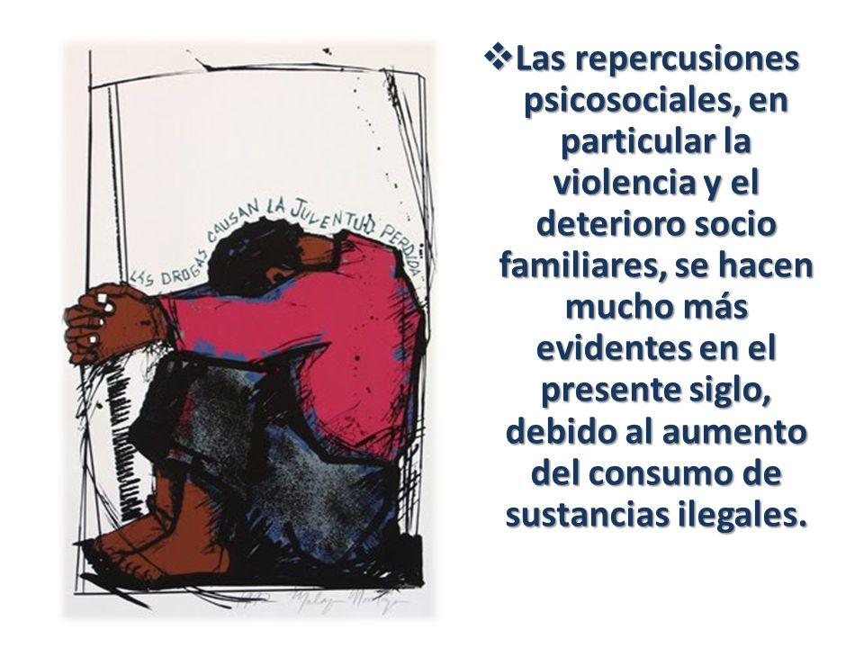 Las repercusiones psicosociales, en particular la violencia y el deterioro socio familiares, se hacen mucho más evidentes en el presente siglo, debido al aumento del consumo de sustancias ilegales.