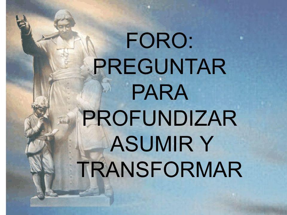 FORO: PREGUNTAR PARA PROFUNDIZAR ASUMIR Y TRANSFORMAR