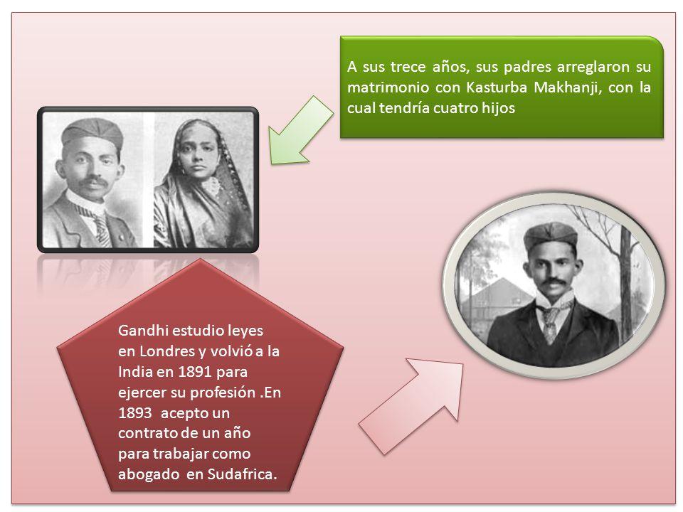 A sus trece años, sus padres arreglaron su matrimonio con Kasturba Makhanji, con la cual tendría cuatro hijos