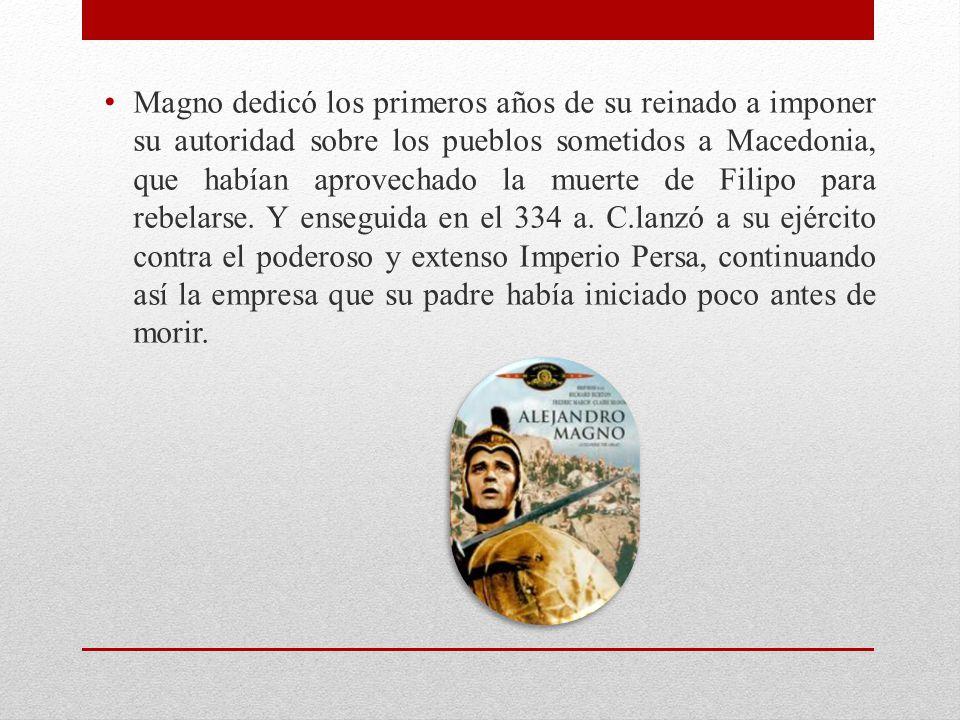 Magno dedicó los primeros años de su reinado a imponer su autoridad sobre los pueblos sometidos a Macedonia, que habían aprovechado la muerte de Filipo para rebelarse.
