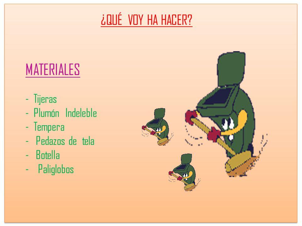 MATERIALES ¿QUÉ VOY HA HACER - Tijeras - Plumón Indeleble - Tempera