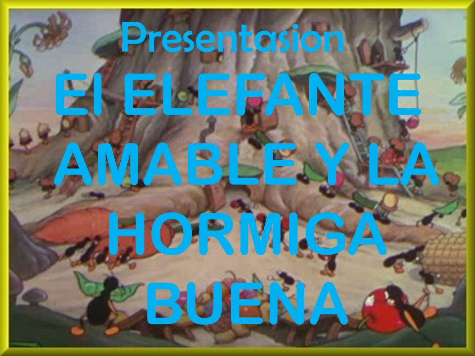 El ELEFANTE AMABLE Y LA HORMIGA BUENA