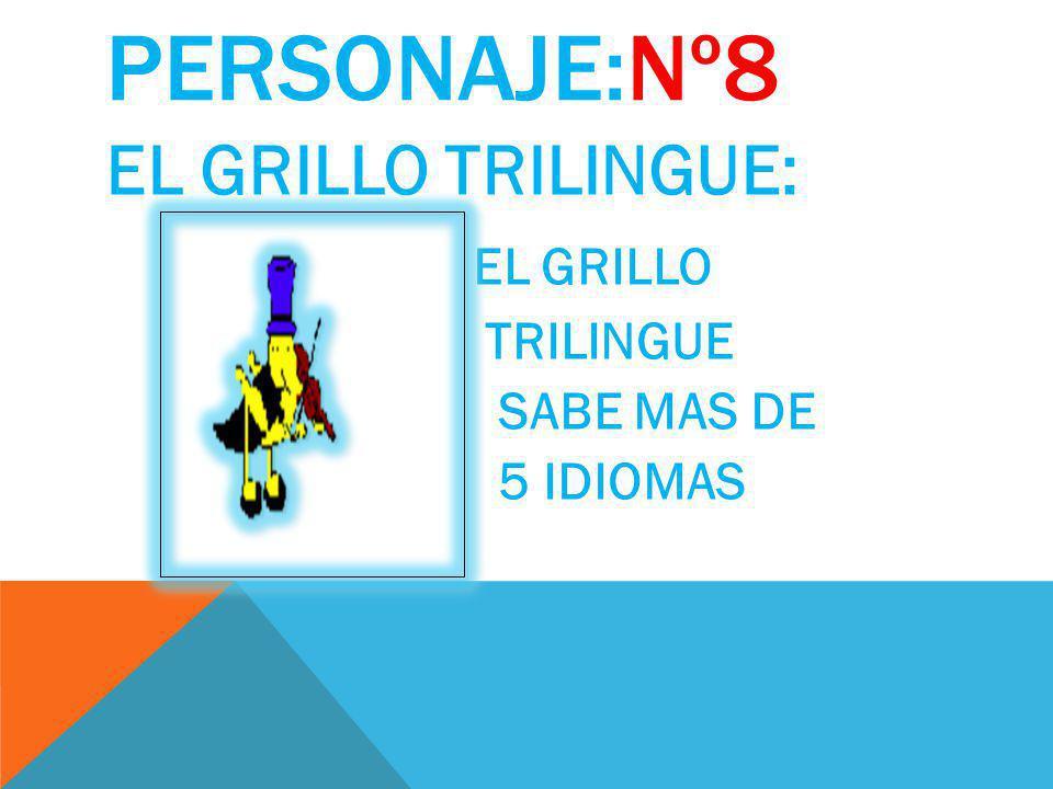 PERSONAJE:Nº8 EL GRILLO TRILINGUE: EL GRILLO TRILINGUE SABE MAS DE