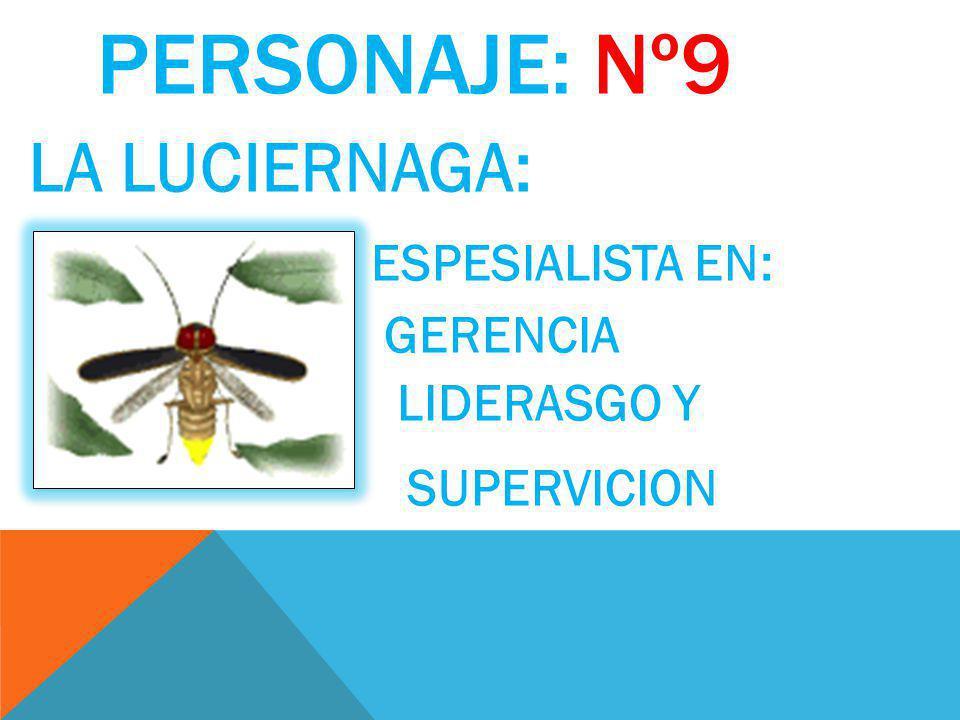 PERSONAJE: Nº9 LA LUCIERNAGA: ESPESIALISTA EN: SUPERVICION GERENCIA