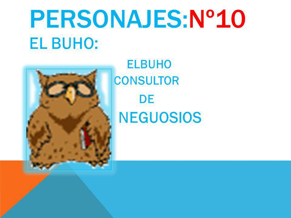 PERSONAJES:Nº10 EL BUHO: ELBUHO CONSULTOR DE NEGUOSIOS