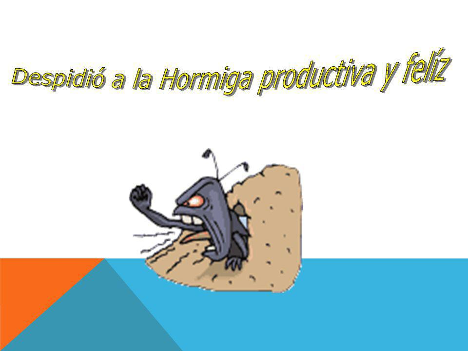 Despidió a la Hormiga productiva y felíz