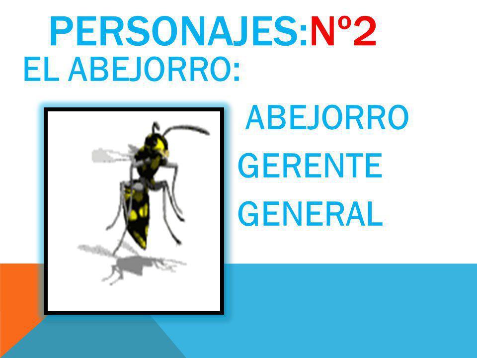 PERSONAJES:Nº2 EL ABEJORRO: ABEJORRO GERENTE GENERAL