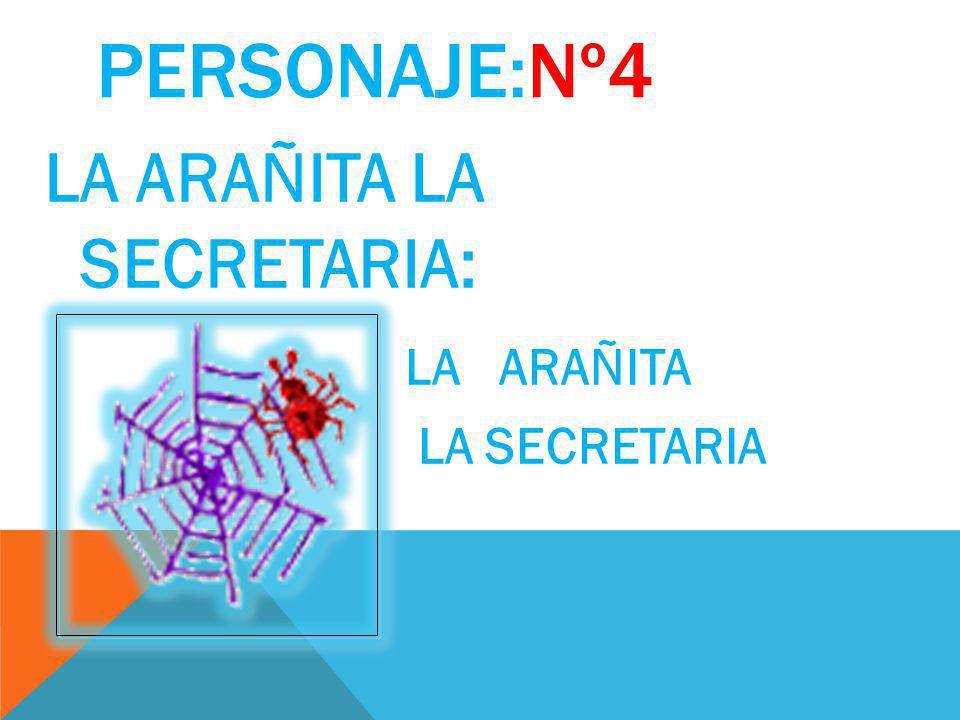 PERSONAJE:Nº4 LA ARAÑITA LA SECRETARIA: LA ARAÑITA LA SECRETARIA
