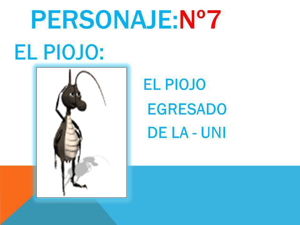 PERSONAJE:Nº7 EL PIOJO: EL PIOJO EGRESADO DE LA - UNI