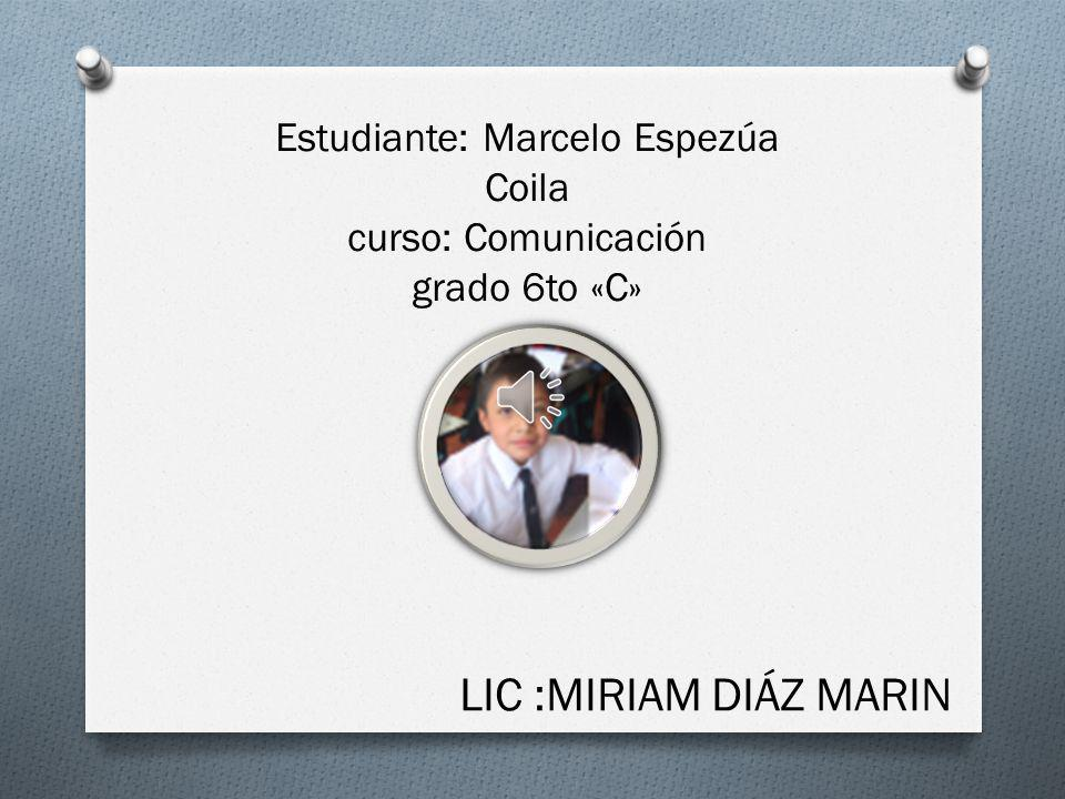 Estudiante: Marcelo Espezúa Coila curso: Comunicación grado 6to «C»