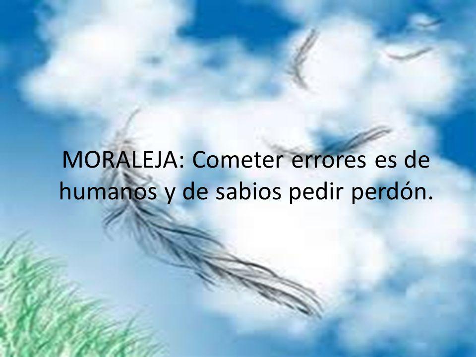 MORALEJA: Cometer errores es de humanos y de sabios pedir perdón.