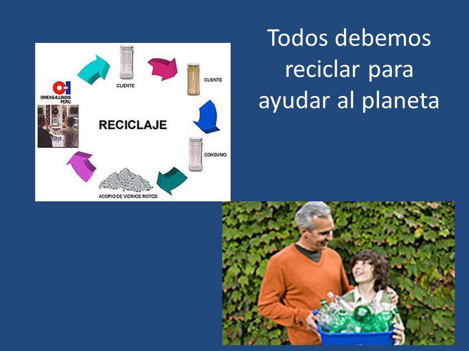 Todos debemos reciclar para ayudar al planeta