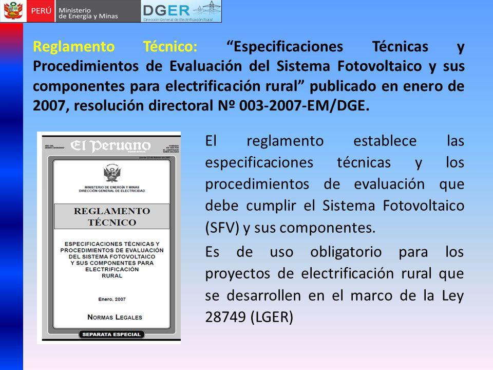 Reglamento Técnico: Especificaciones Técnicas y Procedimientos de Evaluación del Sistema Fotovoltaico y sus componentes para electrificación rural publicado en enero de 2007, resolución directoral Nº 003-2007-EM/DGE.