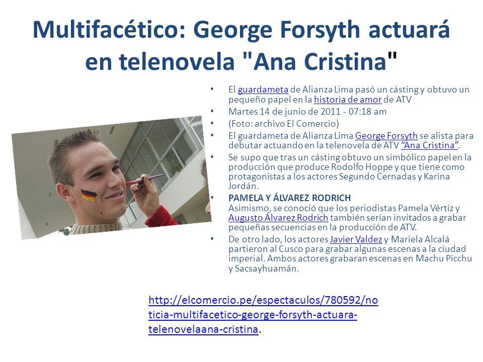 Multifacético: George Forsyth actuará en telenovela Ana Cristina