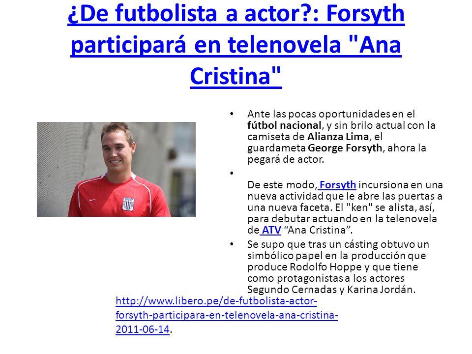 ¿De futbolista a actor : Forsyth participará en telenovela Ana Cristina