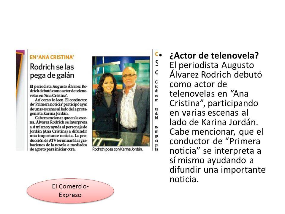 ¿Actor de telenovela El periodista Augusto Álvarez Rodrich debutó como actor de telenovelas en Ana Cristina , participando en varias escenas al lado de Karina Jordán. Cabe mencionar, que el conductor de Primera noticia se interpreta a sí mismo ayudando a difundir una importante noticia.