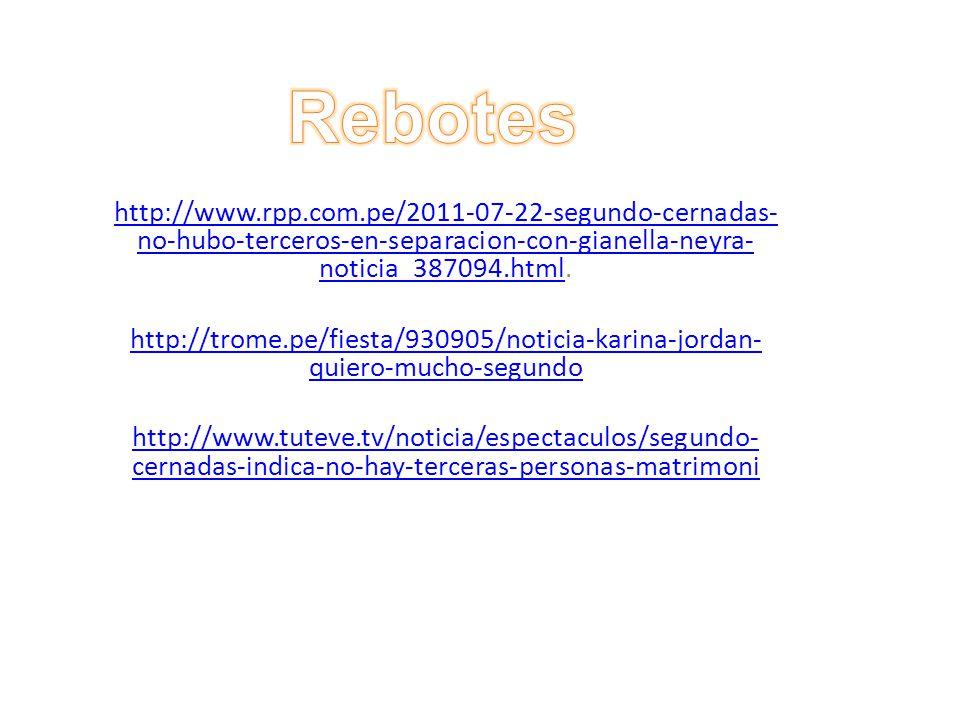 Rebotes http://www.rpp.com.pe/2011-07-22-segundo-cernadas-no-hubo-terceros-en-separacion-con-gianella-neyra-noticia_387094.html.